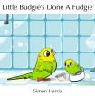 Читать книгу Little Budgie's Done a Fudgie