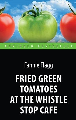 Kratkoe soderjanie romana Fenni Flegg «Jarenie zelenie pomidori v kafe «Polustanok»