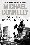 Читать книгу Angle of Investigation: Three Harry Bosch Stories