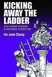 Читать книгу Kicking Away the Ladder. Development Strategy in Historical Perspective