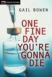 Читать книгу One Fine Day You're Gonna Die