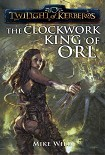Читать книгу The Clockwork King of Orl