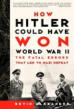 Читать книгу How Hitler Could Have Won World War II