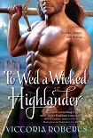 Читать книгу To Wed A Wicked Highlander