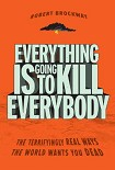 Читать книгу Everything Is Going to Kill Everybody